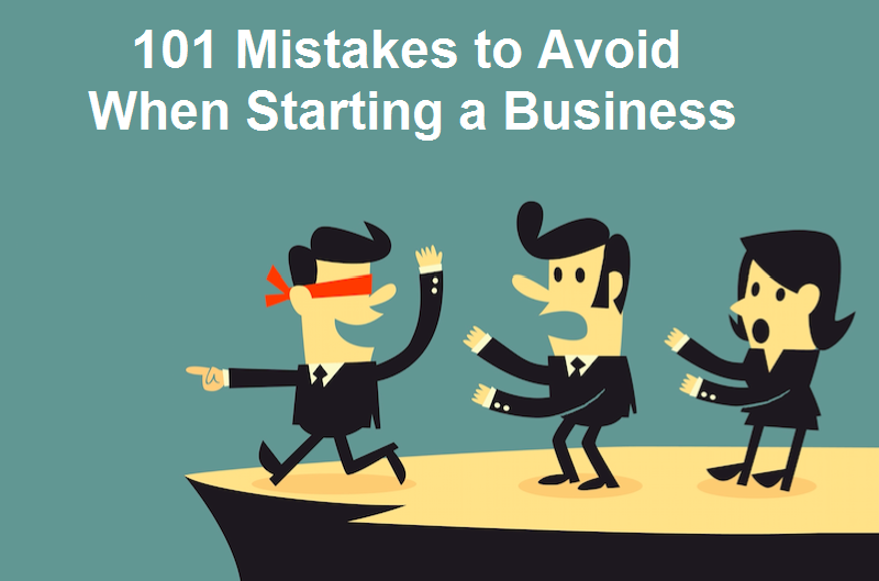101 Mistakes to Avoid When Starting a Business
