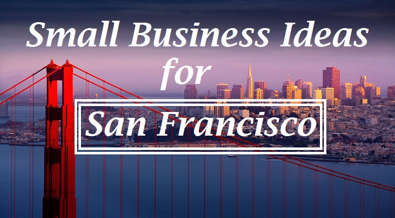 Small Business Ideas for San Francisco