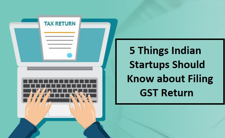 5 Things Indian Startups & Should Know about Filing GST