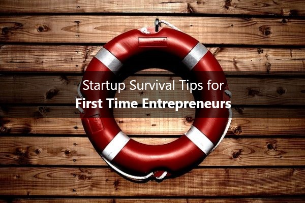 5 Survival Tips for First-time Entrepreneurs