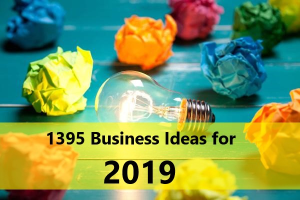 1395 Small Business Ideas for 2019