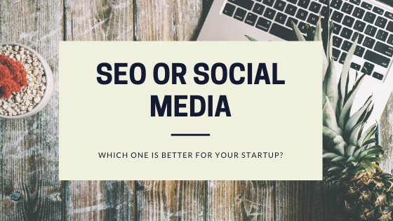 SEO VS Social Media: Which One Should be the Focus for a Startup with a Limited Marketing Budget